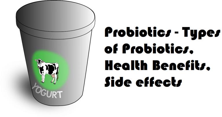 Probiotics – Types of Probiotics, Health Benefits, Side effects