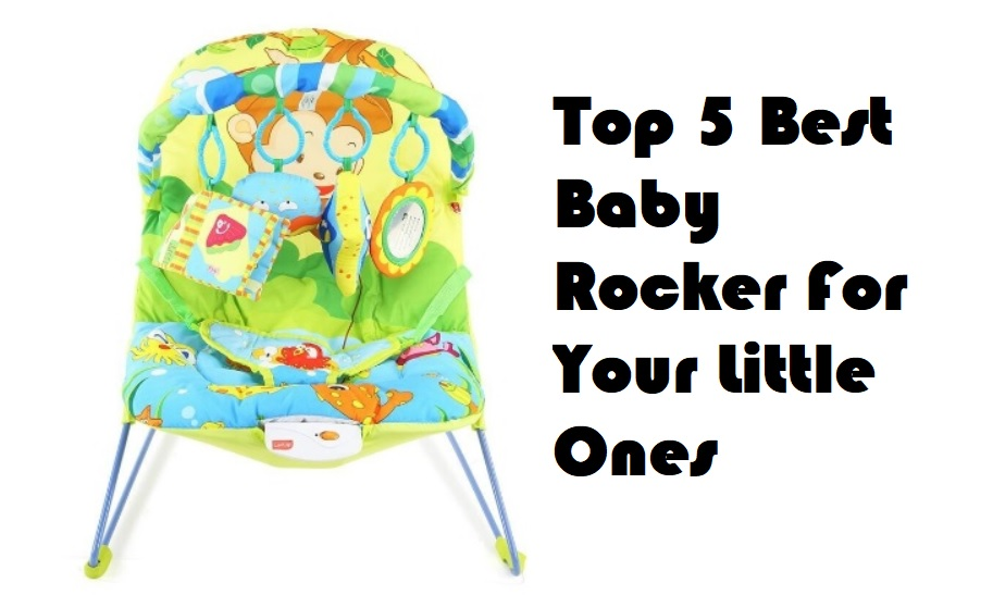 Top 5 Best Baby Rocker For Your Little Ones